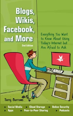 Blogs, Wikis, Facebook, and More: Everything You Want to Know About Using Today's Internet but Are Afraid to Ask (Paperback)