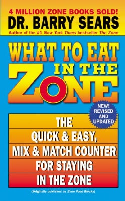 What to Eat in the Zone: The Quick & Easy, Mix & Match Counter for Staying in the Zone (Paperback)