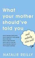 What Your Mother Should've Told You: And Nobody Else Will (Paperback)