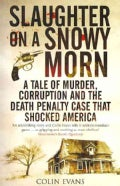 Slaughter on a Snowy Morn: A Tale of Murder, Corruption and the Death Penalty Case That Shocked America (Paperback)