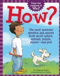 How?: The Most Awesome Question and Answer Book About Nature, Animals, People, Places - and You! (Hardcover)