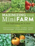 Maximizing Your Mini Farm: Self-Sufficiency on 1/4 Acre (Paperback)