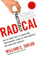 Practically Radical: Not-So-Crazy Ways to Transform Your Company, Shake Up Your Industry, and Challenge Yourself (Paperback)