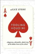 Fooling Houdini: Magicians, Mentalists, Math Geeks & the Hidden Powers of the Mind (Hardcover)