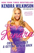 Being Kendra: Cribs, Cocktails, & Getting My Sexy Back (Paperback)