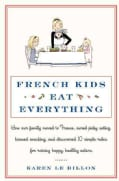 French Kids Eat Everything: How Our Family Moved to France, Cured Picky Eating, Banned Snacking, and Discovered 1... (Hardcover)