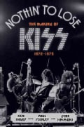 Nothin' to Lose: The Making of Kiss (1972-1975) (Hardcover)