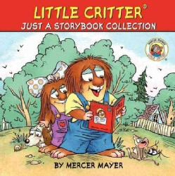 Little Critter Just a Storybook Collection: Bye-Bye, Mom and Dad / Good for Me and You / Just a School Project / ... (Hardcover)