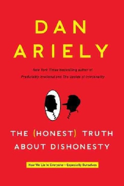 The Honest Truth About Dishonesty: How We Lie to Everyone---especially Ourselves (Hardcover)
