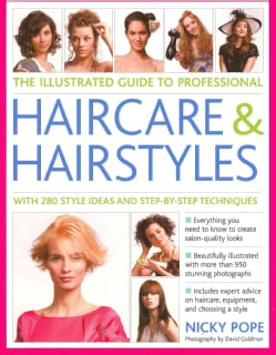 The Illustrated Guide to Professional Haircare & Hairstyles: With 280 Style Ideas and Step-by-Step Techniques (Paperback)