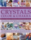 Crystals, Color & Chakra: Learn to Harness the Transforming Power of Natural Energies with Practical New Age Tech... (Paperback)