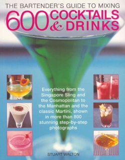 The Bartender's Guide to Mixing 600 Cocktails & Drinks: Everything from the Singapore Sling and the Cosmopolitan ... (Paperback)