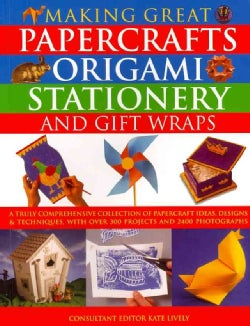Making Great Papercrafts, Origami, Stationery and Gift Wraps: A Truly Comprehensive Collection of Papercraft Idea... (Paperback)