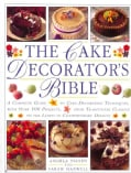 The Cake Decorator's Bible: A Complete Guide to Cake Decorating Techniques, With Over 100 Projects, from Traditio... (Paperback)