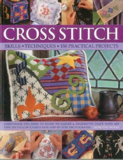Cross Stitch: Skills, Techniques, 150 Practical Projects (Paperback)