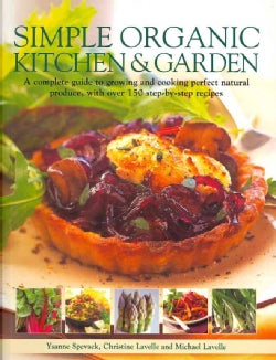 Simple Organic Kitchen & Garden: A Complete Guide to Growing and Cooking Perfect Natural Produce, With Over 150 S... (Paperback)