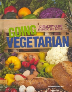 Going Vegetarian: A Healthy Guide to Making the Switch (Hardcover)