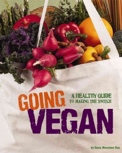 Going Vegan: A Healthy Guide to Making the Switch (Paperback)