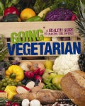 Going Vegetarian: A Healthy Guide to Making the Switch (Paperback)
