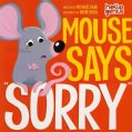 "Mouse Says ""Sorry"" (Board book)"