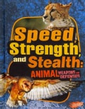 Speed, Strength, and Stealth: Animal Weapons and Defenses (Hardcover)