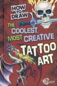 How to Draw the Coolest, Most Creative Tattoo Art (Hardcover)