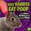 Why Rabbits Eat Poop and Other Gross Facts About Pets (Hardcover)