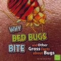 Why Bed Bugs Bite and Other Gross Facts About Bugs (Paperback)