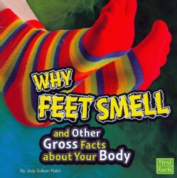 Why Feet Smell and Other Gross Facts About Your Body (Paperback)