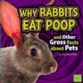 Why Rabbits Eat Poop and Other Gross Facts About Pets (Paperback)