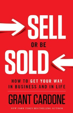 Sell or Be Sold: How to Get Your Way in Business and in Life (Hardcover)
