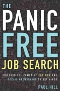 The Panic Free Job Search: Unleash the Power of the Web and Social Networking to Get Hired (Paperback)