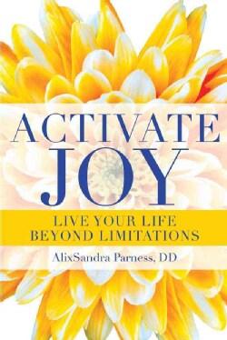Activate Joy: Live Your Life Beyond Limitations (Paperback)