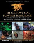 The U.S. Navy SEAL Survival Handbook: Learn the Survival Techniques and Strategies of America's Elite Warriors (Paperback)