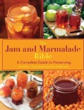 The Jam and Marmalade Bible: A Complete Guide to Preserving (Hardcover)