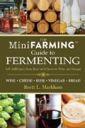 The Mini Farming Guide to Fermenting: Self-sufficiency from Beer and Cheese to Wine and Vinegar (Paperback)