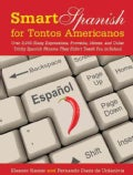 Smart Spanish for Tontos Americanos: Over 3,000 Slang Expressions, Proverbs, Idioms, and Other Tricky Spanish Wor... (Paperback)
