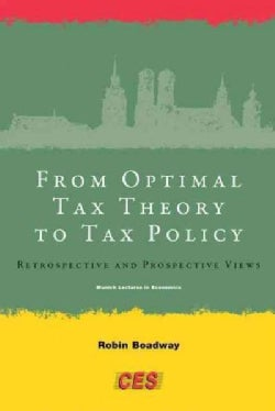 From Optimal Tax Theory to Tax Policy: Retrospective and Prospective Views (Hardcover)