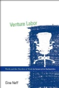 Venture Labor: Work and the Burden of Risk in Innovative Industries (Hardcover)