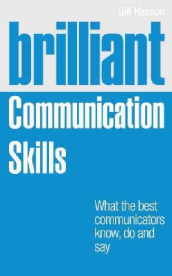 Brilliant Communication Skills: What the Best Communicators Know, Do and Say (Paperback)