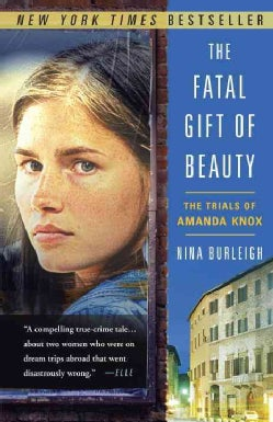 The Fatal Gift of Beauty: The Trials of Amanda Knox (Paperback)