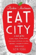 Eat the City: A Tale of the Fishers, Trappers, Hunters, Foragers, Slaughterers, Butchers, Farmers, Poultry Minder... (Hardcover)