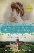 Lady Almina and the Real Downton Abbey: The Lost Legacy of Highclere Castle (Paperback)