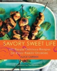 Savory Sweet Life: 100 Simply Delicious Recipes for Every Family Occasion (Paperback)