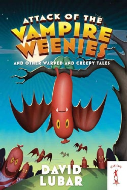 Attack of the Vampire Weenies: And Other Warped and Creepy Tales (Paperback)