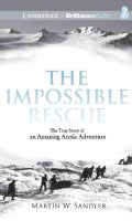 The Impossible Rescue: The True Story of an Amazing Arctic Adventure (CD-Audio)