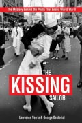 The Kissing Sailor: The Mystery Behind the Photo That Ended World War II (Hardcover)
