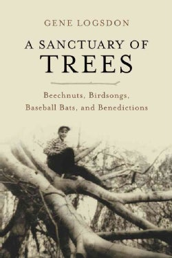 A Sanctuary of Trees: Beechnuts, Birdsongs, Baseball Bats, and Benedictions (Paperback)
