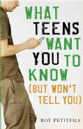 What Teens Want You to Know (But Won't Tell You) (Paperback)