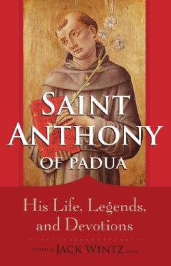 St. Anthony of Padua: His Life, Legends, and Devotions (Paperback)